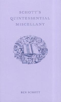 Schott's Quintessential Miscellany By Schott, Ben